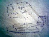 "The napkin says ""hello."""